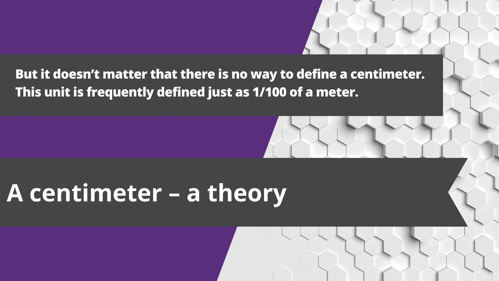A centimeter – a theory